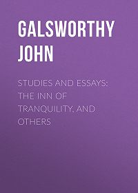 John Galsworthy -Studies and Essays: The Inn of Tranquility, and Others