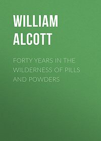 William Alcott -Forty Years in the Wilderness of Pills and Powders