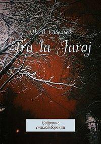И. Савельев -Tra la Jaroj. Собрание стихотворений