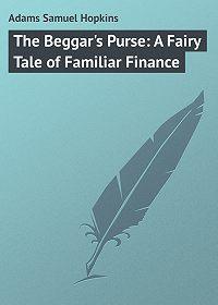Samuel Adams -The Beggar's Purse: A Fairy Tale of Familiar Finance