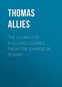Thomas Allies -The Church of England cleared from the charge of Schism