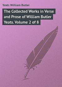 William Yeats -The Collected Works in Verse and Prose of William Butler Yeats. Volume 2 of 8
