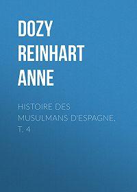 Reinhart Dozy -Histoire des Musulmans d'Espagne, t. 4
