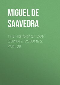 Miguel Cervantes -The History of Don Quixote, Volume 2, Part 38
