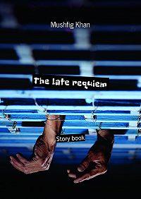 Mushfig Khan -The late requiem. Storybook
