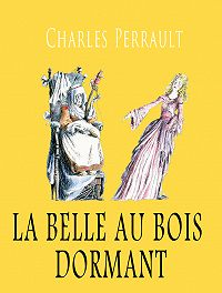 Perrault Charles -La Belle au bois dormant