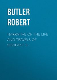 Robert Butler -Narrative of the Life and Travels of Serjeant B–