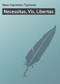 Иван Тургенев -Necessitas, Vis, Libertas
