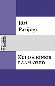 Jüri Parijõgi -Kui isa kinkis raamatuid