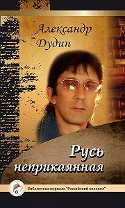 Александр Дудин - Русь неприкаянная