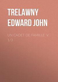 Edward Trelawny -Un Cadet de Famille, v. 1/3