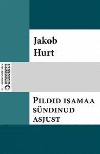 Jakob Hurt -Pildid isamaa sündinud asjust