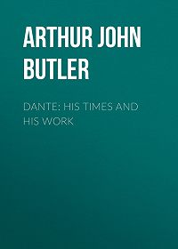 Arthur John Butler -Dante: His Times and His Work