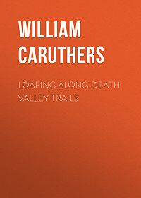 William Caruthers -Loafing Along Death Valley Trails