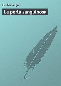 Emilio Salgari - La perla sanguinosa