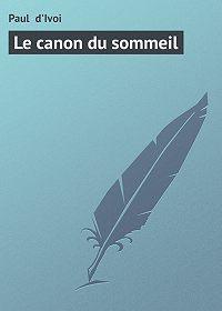 Paul d'Ivoi - Le canon du sommeil