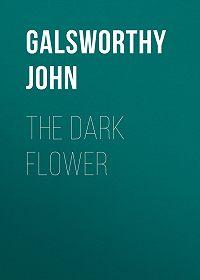John Galsworthy -The Dark Flower