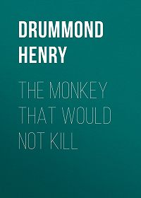 Henry Drummond -The Monkey That Would Not Kill