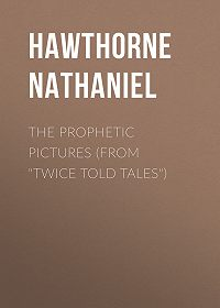 """Nathaniel Hawthorne -The Prophetic Pictures (From """"Twice Told Tales"""")"""