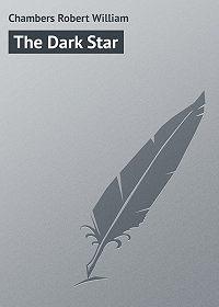 Robert Chambers -The Dark Star