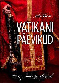 John Thavis -Vatikani päevikud. Võim, poliitika ja saladused