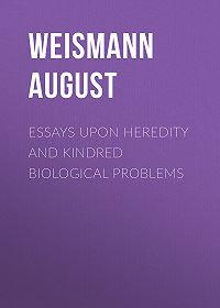 August Weismann -Essays Upon Heredity and Kindred Biological Problems