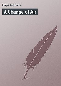 Anthony Hope -A Change of Air