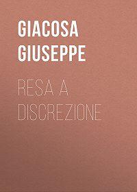 Giuseppe Giacosa -Resa a discrezione