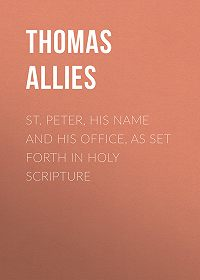 Thomas Allies -St. Peter, His Name and His Office, as Set Forth in Holy Scripture