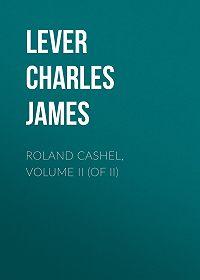 Charles Lever -Roland Cashel, Volume II (of II)