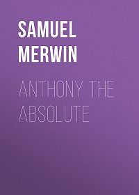 Samuel Merwin -Anthony The Absolute