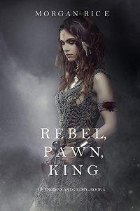 Морган Райс -Rebel, Pawn, King