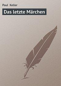 Paul Keller - Das letzte Märchen