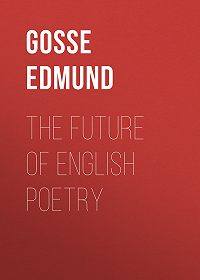 Edmund Gosse -The Future of English Poetry