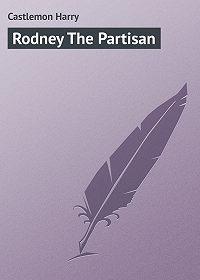 Harry Castlemon -Rodney The Partisan
