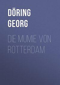 Georg Döring -Die Mumie von Rotterdam