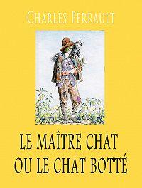 Perrault Charles - Le Maître chat ou le Chat botté