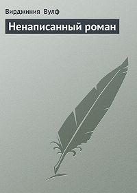 Вирджиния  Вулф -Ненаписанный роман