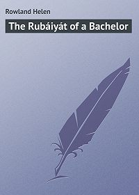 Helen Rowland -The Rubáiyát of a Bachelor