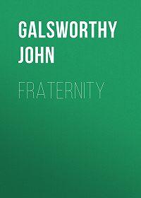 John Galsworthy -Fraternity