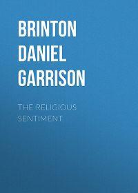 Daniel G. (Daniel Garrison) Brinton -The Religious Sentiment