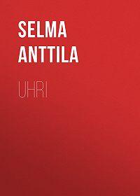 Selma Anttila -Uhri