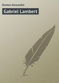 Александр Дюма -Gabriel Lambert