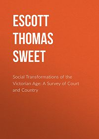 Thomas Escott -Social Transformations of the Victorian Age: A Survey of Court and Country