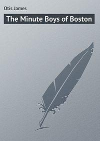 James Otis -The Minute Boys of Boston