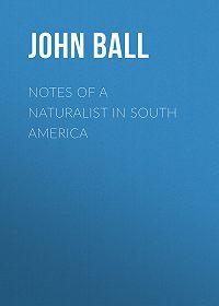 John Ball -Notes of a naturalist in South America