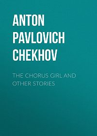 Anton Chekhov -The Chorus Girl and Other Stories