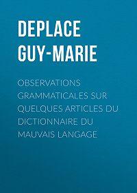 Guy-Marie Deplace -Observations grammaticales sur quelques articles du Dictionnaire du mauvais langage