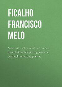 Francisco Ficalho -Memorias sobre a influencia dos descobrimentos portuguezes no conhecimento das plantas
