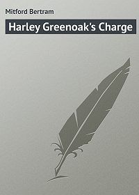 Bertram Mitford -Harley Greenoak's Charge